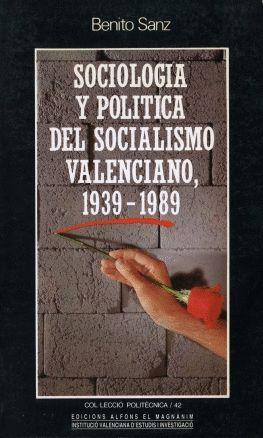 SOCIOLOGÍA Y POLÍTICA DEL SOCIALISMO VALENCIANO, 1939-1989
