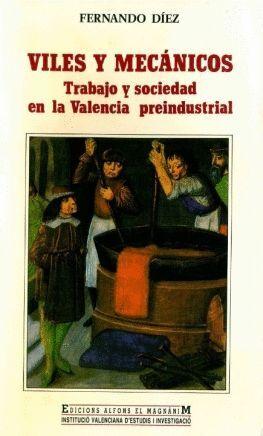 VILES Y MECÁNICOS : TRABAJO Y SOCIEDAD EN LA VALENCIA PREINDUSTRIAL