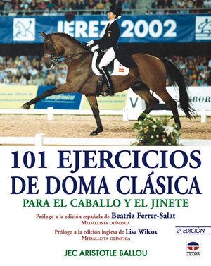 101 EJERCICIOS DE DOMA CLÁSICA PARA EL CABALLO Y EL JINETE