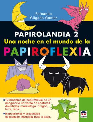 PAPIROLANDIA 2. UNA NOCHE EN EL MUNDO DE LA PAPIROFLEXIA