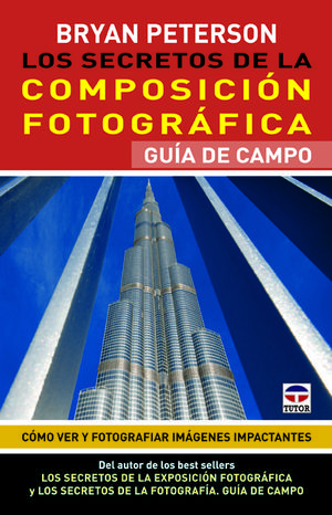 LOS SECRETOS DE LA COMPOSICIÓN FOTOGRÁFICA. GUÍA DE CAMPO