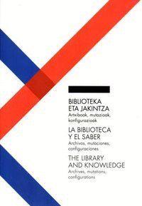 BIBLIOTEKA ETA JAKINTZA-ARTXIBOAK, MUTAZIOAK, KONFIGURAZIOAK/LA BIBLIOTECA Y EL SABER. ARHIVOS, MUTA