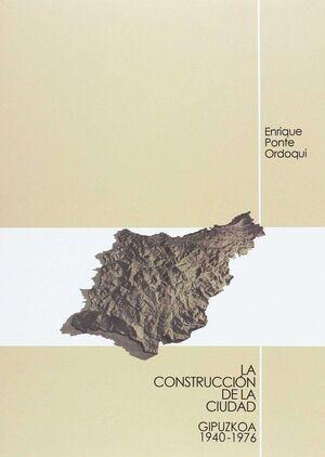 LA CONSTRUCCIÓN DE LA CIUDAD. GIPUZKOA 1940-1976