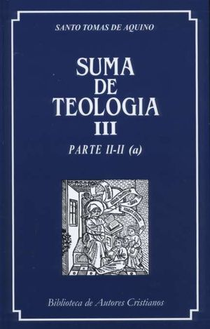 SUMA DE TEOLOGÍA. III: PARTE II-II (A)