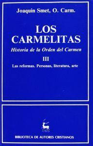 LOS CARMELITAS. HISTORIA DE LA ORDEN DEL CARMEN. III: LAS REFORMAS. PERSONAS, LITERATURA, ARTE (1563-1750)