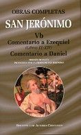 OBRAS COMPLETAS DE SAN JERÓNIMO. VB: COMENTARIO A EZEQUIEL (LIBROS IX-XIV). COMENTARIO AL PROFETA DANIEL