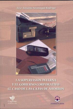 LA SUPERVISIÓN INTERNA Y EL GOBIERNO CORPORATIVO: EL CASO DE LAS CAJAS DE AHORROS