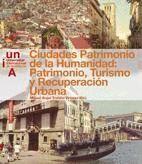 CIUDADES PATRIMONIO DE LA HUMANIDAD: PATRIMONIO, TURISMO Y RECUPERACIÓN URBANA