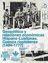 GEOPOLÍTICA Y RELACIONES ECONÓMICAS HISPANO-LUSITANAS. CUENCA RIOPLATENSE (1494-1777)