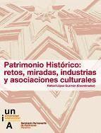 PATRIMONIO HISTÓRICO: RETOS, MIRADAS, ASOCIACIONES E INDUSTRIAS CULTURALES