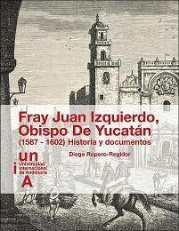 FRAY JUAN IZQUIERDO. OBISPO DE YUCATÁN