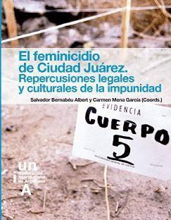 EL FEMINICIDIO DE CIUDAD JUÁREZ. REPERCUSIONES LEGALES Y CULTURALES DE LA IMPUNIDAD.