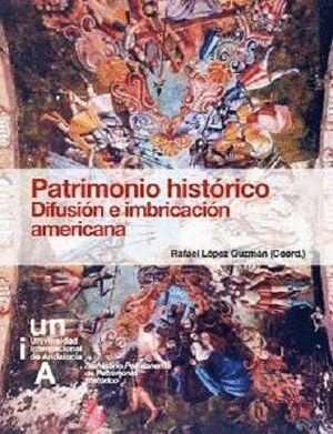 PATRIMONIO HISTÓRICO. DIFUSIÓN E IMBRICACIÓN AMERICANA.