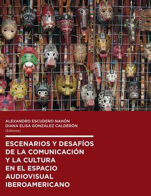 ESCENARIOS Y DESAFÍOS DE LA COMUNICACIÓN Y LA CULTURA EN EL ESPACIO AUDIOVISUAL IBEROAMERICANO