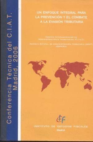 UN ENFOQUE INTEGRAL PARA LA PREVENCIÓN Y EL COMBATE A LA EVASIÓN TRIBUTARIA (CONFERENCIA TÉCNICA DEL CIAT. MADRID 2006)