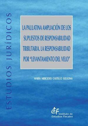 LA PAULATINA AMPLIACIÓN DE LOS SUPUESTOS DE RESPONSABILIDAD TRIBUTARIA. LA RESPONSABILIDAD POR