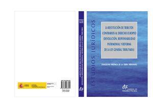 LA RESTITUCIÓN DE TRIBUTOS CONTRARIOS AL DERECHO EUROPEO (DEVOLUCIÓN, RESPONSABILIDAD PATRIMONIAL Y REFORMA DE LA LEY GENERAL TRIBUTARIA)
