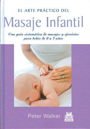 MASAJE INFANTIL. UNA GUÍA SISTEMÁTICA DE MASAJES Y EJERCIOS PARA BEBÉS DE 0 A 3 AÑOS
