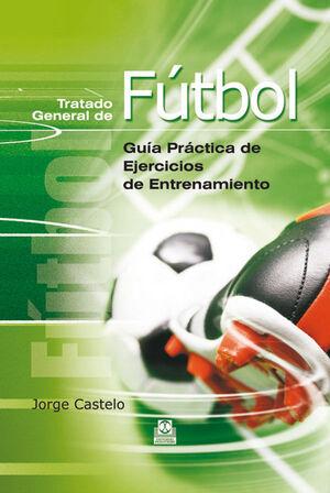 TRATADO GENERAL DE FÚTBOL. GUÍA PRÁCTICA DE EJERCICIOS DE ENTRENAMIENTO