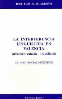 LA INTERFERENCIA LINGÜÍSTICA EN VALENCIA DIRECCIÓN CATALÁN-CASTELLANO. ESTUDIO SOCIOLINGUÍSTICO