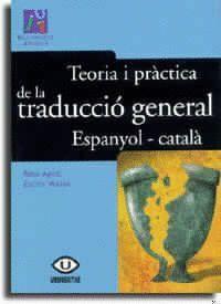 TEORIA I PRÀCTICA  DE LA TRADUCCIÓ GENERAL ESPANYOL-CATALÀ