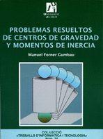PROBLEMAS RESUELTOS DE CENTROS DE GRAVEDAD Y MOMENTOS DE INERCIA