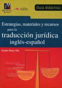 ESTRATEGIAS, MATERIALES Y RECURSOS PARA LA TRADUCCIÓN JURÍDICA INGLÉS-ESPAÑOL. GUÍA DIDÁCTICA