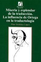 MISERIA Y ESPLENDOR DE LA TRADUCCIÓN. LA INFLUENCIA DE ORTEGA EN LA TRADUCTOLOGÍA