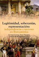 LEGITIMIDAD, SOBERANÍAS, REPRESENTACIÓN: INDEPENDENCIAS Y NACIONES EN IBEROAMÉRICA