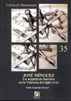JOSÉ MÍNGUEZ. UN ARQUITECTO BARROCO EN LA VALENCIA DEL SIGLO XVIII