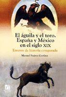 EL ÁGUILA Y EL TORO. ESPAÑA Y MÉXICO EN EL SIGLO XIX. ENSAYOS DE HISTORIA COMPARADA.