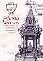 LA FIESTA BARROCA. EL REINO DE VALENCIA (1599-1802)