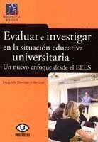 EVALUAR E INVESTIGAR EN LA SITUACIÓN EDUCATIVA UNIVERSITARIA. UN NUEVO ENFOQUE DESDE EL EEES.