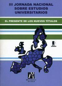 III JORNADA NACIONAL SOBRE ESTUDIOS UNIVERSITARIOS. EL PRESENTE DE LOS NUEVOS TÍTULOS. (III REUNIÓN