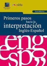 PRIMEROS PASOS HACIA LA INTERPRETACIÓN INGLÉS-ESPAÑOL. GUÍA DIDÁCTICA