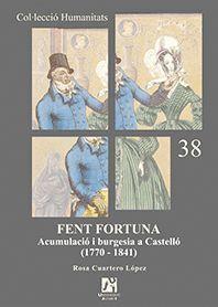 FENT FORTUNA. ACUMULACIÓ I BURGESIA A CASTELLÓ (1770-1841)