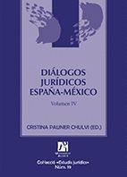 DIÁLOGOS JURÍDICOS ESPAÑA-MÉXICO. VOLUMEN IV