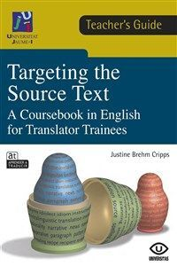 TARGETING THE SOURCE TEXT. A COURSEBOOK IN ENGLISH FOR TRANSLATOR TRAINEES (TEACHER'S GUIDE)