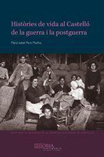 HISTÒRIES DE VIDA AL CASTELLÓ DE LA GUERRA I LA POSTGUERRA.