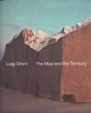 LUIGI GHIRRI. THE MAP AND THE TERRITORY