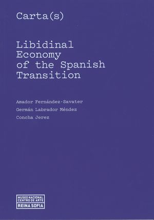 CARTA(S). LIBIDINAL ECONOMY OF THE SPANISH TRANSITION