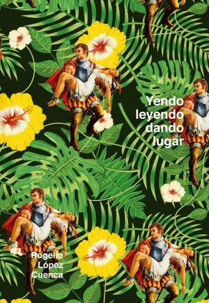 ROGELIO LÓPEZ CUENCA. YENDO LEYENDO, DANDO LUGAR