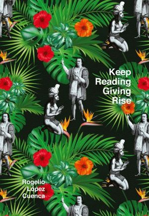 ROGELIO LÓPEZ CUENCA. KEEP READING, GIVING RISE