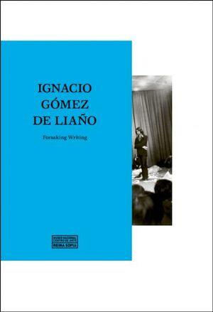 IGNACIO GÓMEZ DE LIAÑO: FORSAKING WRITING
