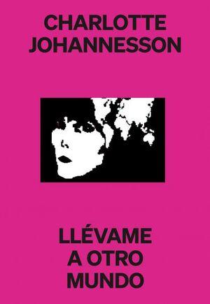 CHARLOTTE JOHANNESSON: LLÉVAME A OTRO MUNDO