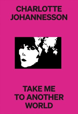 CHARLOTTE JOHANNESSON: TAKE ME TO ANOTHER WORLD
