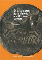 ÚS I CIRCULACIÓ DE LA MONEDA A LA HISPÀNIA CITERIOR. XIII CURS D'HISTÒRIA MONETÀRIA D'HISPÀNIA. 26 I 27 NOVEMBRE 2009