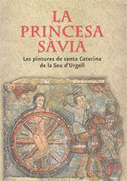PRINCESA SÀVIA. LES PINTURES DE SANTA CATERINA DE LA SEU D'URGELL