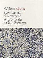 WILLIAM MORRIS I COMPANYIA: EL MOVIMENT ARTS & CRAFTS A GRAN BRETANYA (CARTONÉ)