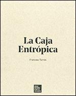 CAJA ENTRÓPICA (1- DE LAS VÍCTIMAS DEL ARTE, 2- LA CAJA ENTRÓPICA, 3- EXPOSICIÓN)/LA